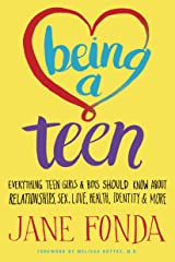 Being a Teen: Everything Teen Girls & Boys Should Know About Relationships, Sex, Love, Health, Identity & More Kindle Edition