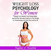 Weight Loss Psychology for Women: Change Your Mindset, Your Eating Habits and Find Motivation and Joy to Lose Weight by…