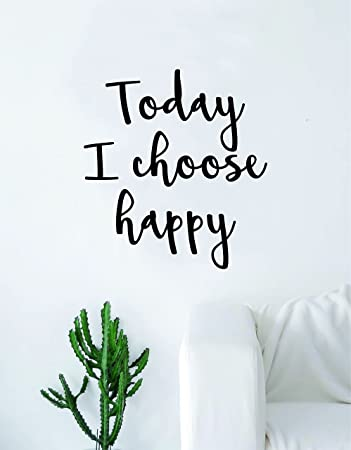 Amazon Today I Choose Happy Quote Wall Decal Sticker Room Art Adorable Quote For Today About Happiness