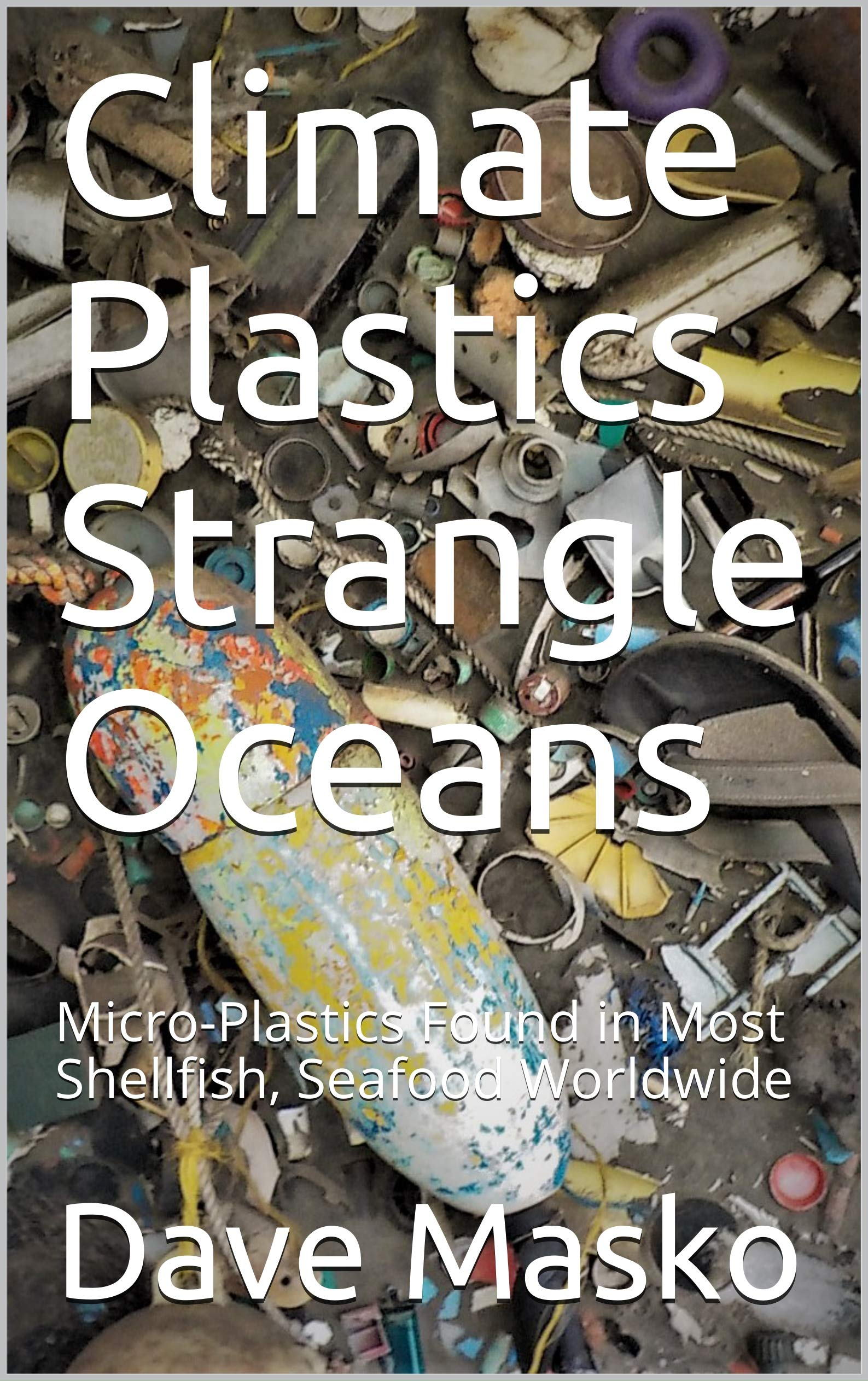 Climate Plastics Strangle Oceans  Micro Plastics Found In Most Shellfish Seafood Worldwide  English Edition