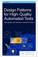 Design Patterns for High-Quality Automated Tests: High-Quality Test Attributes and Best Practices Kindle Edition
