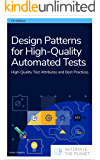 Design Patterns for High-Quality Automated Tests: High-Quality Test Attributes and Best Practices