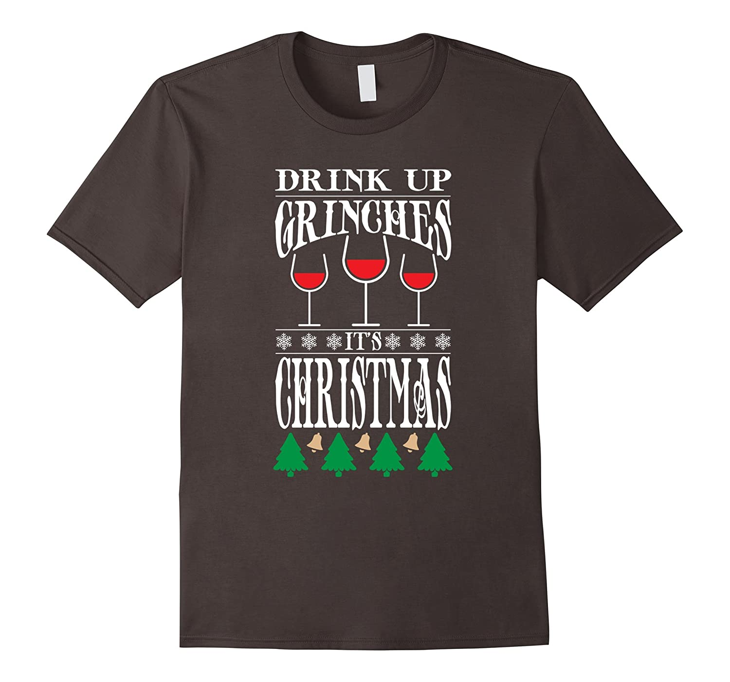 Drink Up Grinches It's Christmas T Shirt Funny Holidays T-Sh-FL