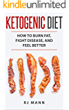 Ketogenic Diet: How to Burn Fat, Fight Disease, and Feel Better (Keto Diet, Burn Fat, Weight Loss, Diets, Low Carb, Healthy Eating)
