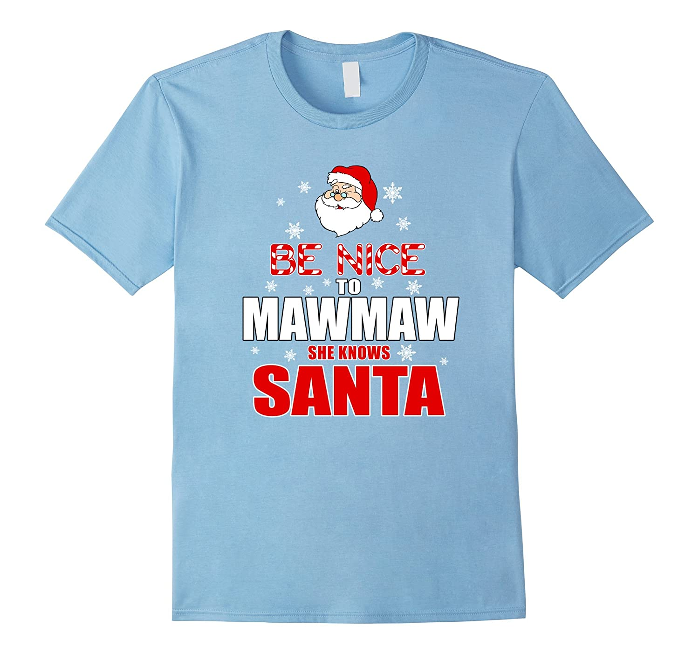 Be Nice to MawMaw She Knows Santa T Shirt - Christmas-Art