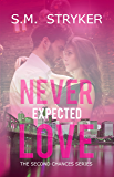 Never Expected Love: A Story of Second Chances (Second Chance Series Book 4)