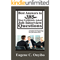 Best Answers To 385 Most Frequently Asked Job Interview Questions: A Guide To Preparing For Job Interview (English Edition)