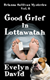 Good Grief in Lottawatah (Brianna Sullivan Mysteries series Book 8)