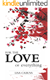 For the Love of Everything (English Edition)
