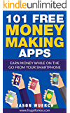 101 Free Money Making Apps: Earn Money While on the Go From Your Smartphone (English Edition)