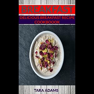 Breakfast: Delicious Breakfast Recipe Cookbook