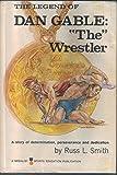 """The Legend of Dan Gable: """"The"""" Wrestler"""