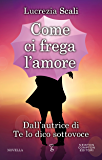 Come ci frega l'amore (eNewton Narrativa)
