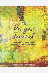 My Prayer Journal (Book Four): Three Months of Prayer, Praise, Thanksgiving, and Scripture Memory (Quarterly Prayer Journals) Paperback
