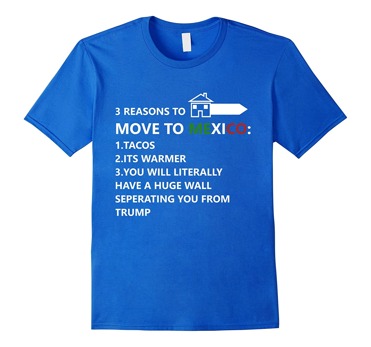 d3f6f0b1f7 3 reasons to move to Mexico funny Anti Trump T-Shirt-CD – Canditee