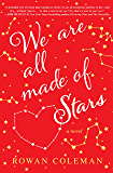 We Are All Made of Stars: A Novel