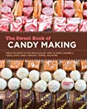 The Sweet Book of Candy Making: From the Simple to the Spectacular-How to Make Caramels, Fudge, Hard Candy, Fondant…