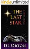 The Last Star & Other Stories: Tales of Love, Laughter & Life