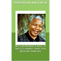 NELSON MANDELA WAY: 24 SUCCESS HABITS THAT YOU NEED IN YOUR LIFE (English Edition)