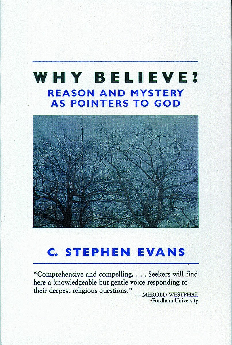 Why Believe?: Reason and Mystery As Pointers to God: C. Stephen ...