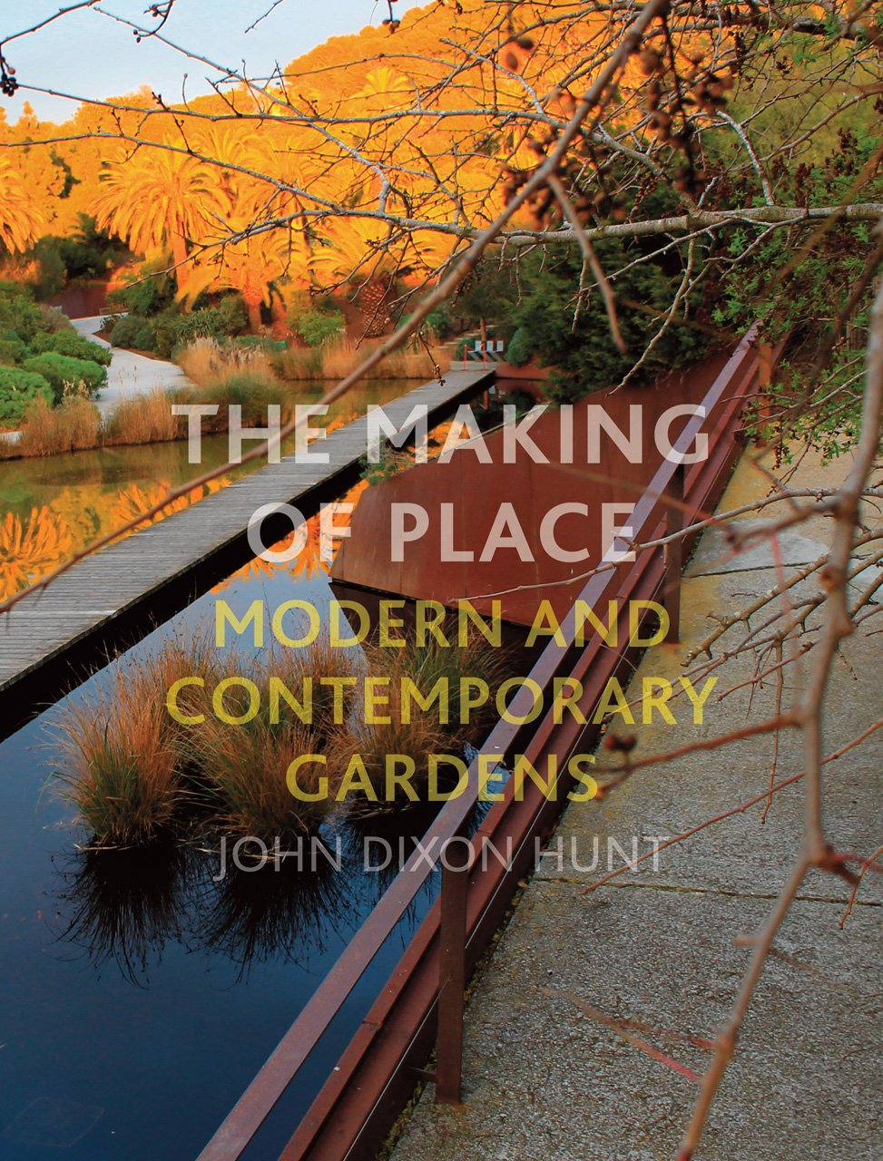The Making of Place: Modern and Contemporary Gardens: John Dixon Hunt: 9781780235202: Amazon.com: Books & The Making of Place: Modern and Contemporary Gardens: John Dixon ...