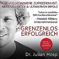 Grenzenlos Erfolgreich [Boundless Success]: Das Nr. 1 30 Tage Programm - Fuer vollkommene Zufriedenheit, absolutes Glueck und ultimativen Erfolg (German Edition)