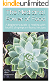 The Medicinal Power of Food: A beginners guide to healing with food & simple plant-based recipes