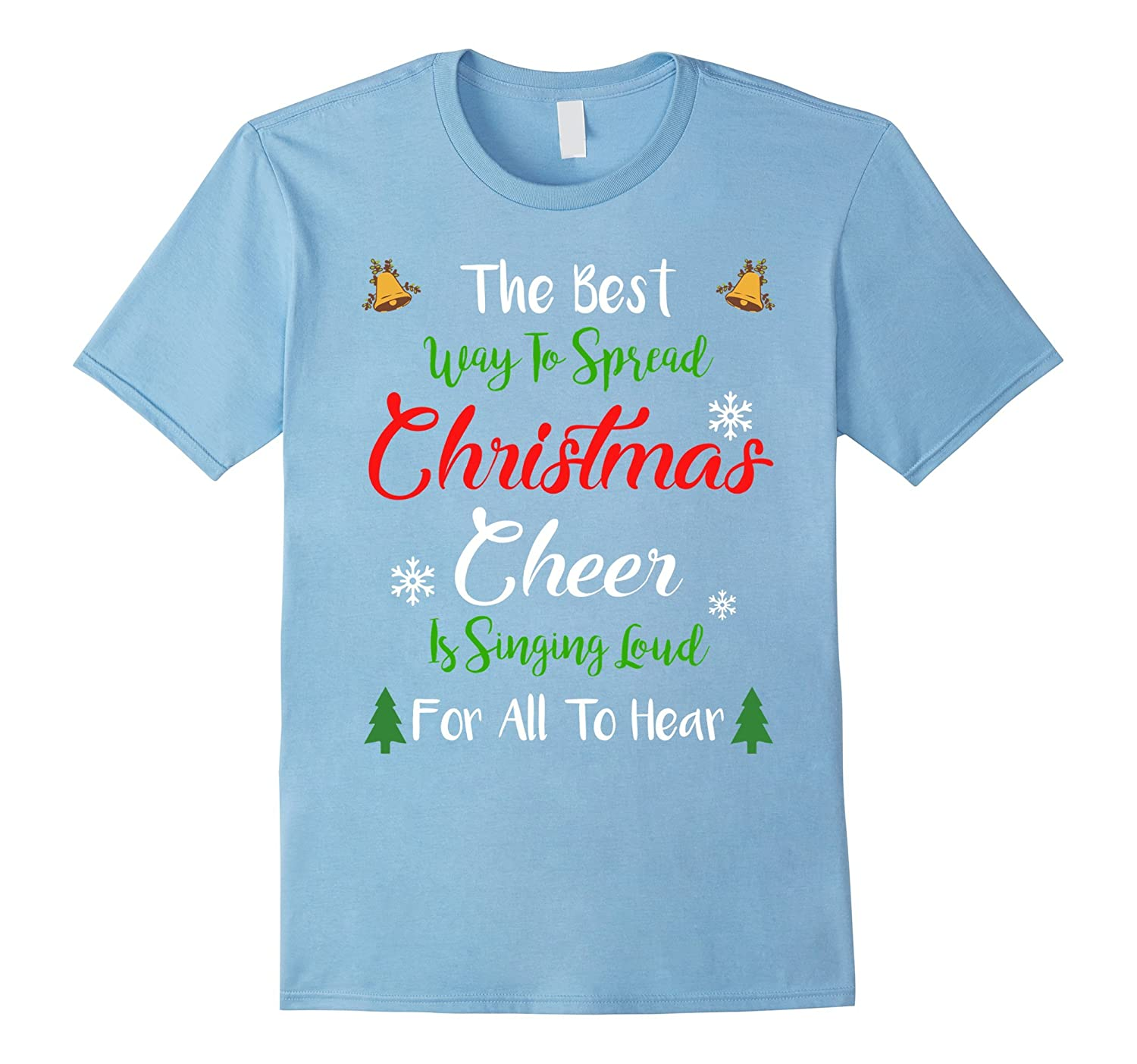 the best way to spread christmas cheer singing loud t shirt anz