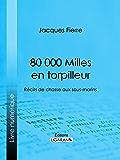 80 000 Milles en torpilleur: Récits de chasse aux sous-marins
