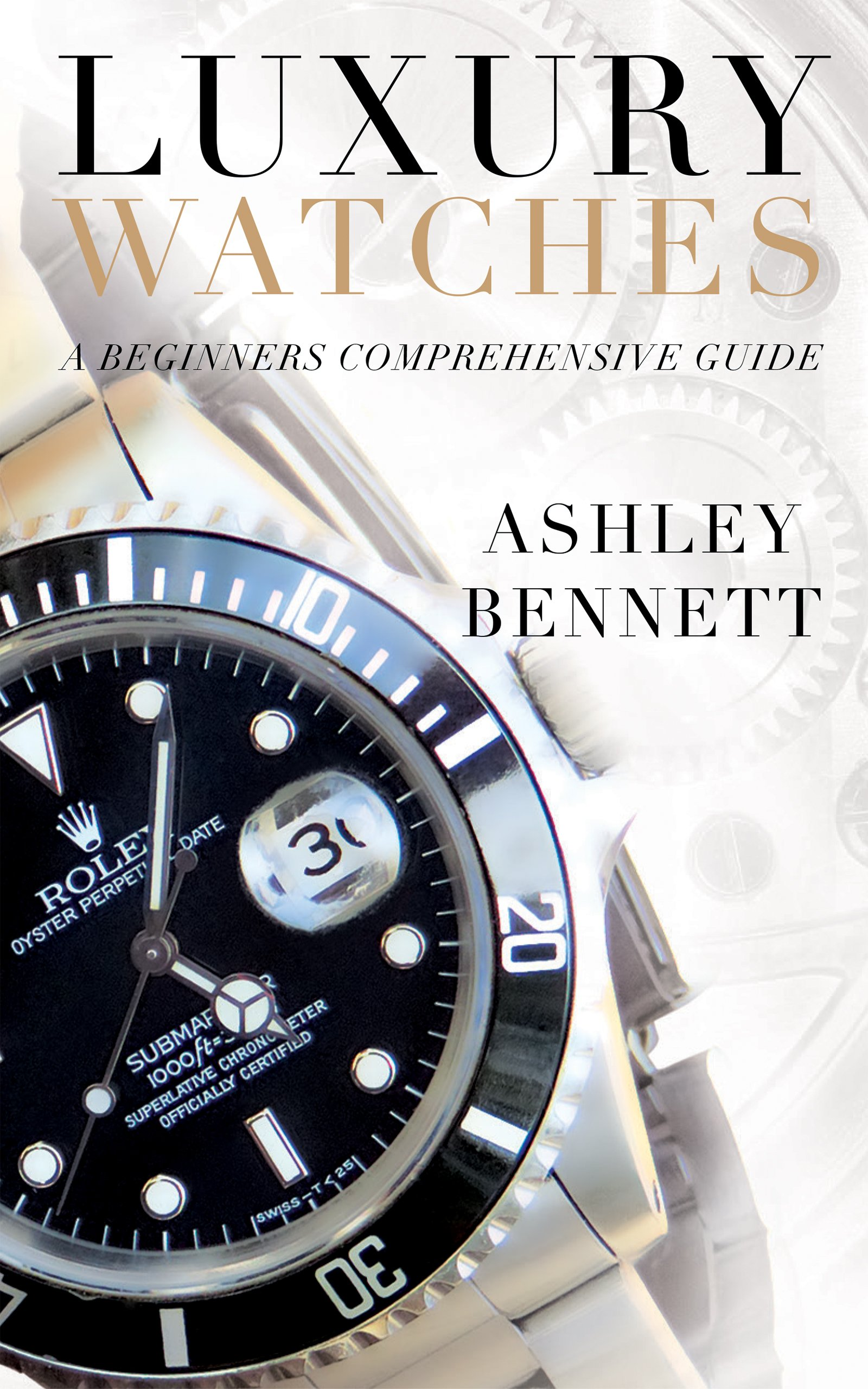 Luxury Watches  A Beginners Comprehensive Guide  English Edition