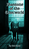 Phantoms of the Otherworld (In Spirit and Truth Book 2)