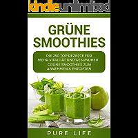 Grüne Smoothies: 250 TOP REZEPTE für mehr Vitalität und Gesundheit, Grüne Smoothies zum Abnehmen & Entgiften