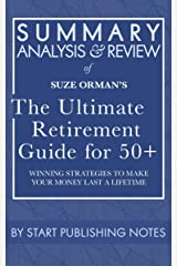 Summary, Analysis, and Review of Suze Orman's The Ultimate Retirement Guide for 50+: Winning Strategies to Make Your Money Last a Lifetime Kindle Edition
