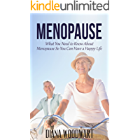 Menopause: What You Need to Know About Menopause So You Can Have a Happy Life (Women's Health, Hormones, Physical Health, Emotional Health)