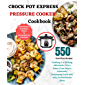Crock Pot Express Pressure Cooker Cookbook: 550 CrockPot Delicious Recipes for Beginners and Advanced users (English…