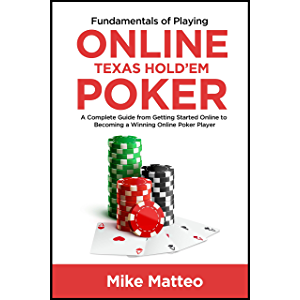 Fundamentals of Playing Online Texas Hold'em Poker: A Complete Guide from Getting Started Online to Becoming a Winning…