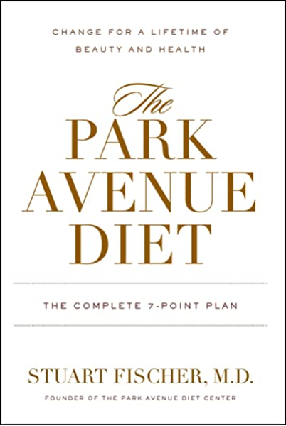 The Park Avenue Diet The Complete 7 Point Plan For A Lifetime Of Beauty And Health Fischer Stuart Mortimer Tinsley Geller Laura Warren Joel Courtier Marie Annick 9781578262632 Amazon Com Books