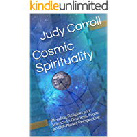 Cosmic Spirituality: Blending Religion and Science In Oneness, From an Off-Planet Perspective (Zeta)