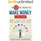 The 12 Best Ways to Make Money Online: Quit Your Job & Do What You Love. Work On Your Own Terms Anywhere in the World. (Affiliate Marketing, FBA, Dropshipping, ... Forex +much more) (English Edition)