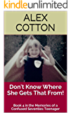 Don't Know Where She Gets That From!: Book 4 in the Memories of a Confused Seventies Teenager (Adventures of a Confused Teenager Series)