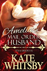 Amelia's Mail Order Husband - A Clean Historical Mail Order Bride Story (Texas Brides Book 2) Kindle Edition
