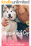 Possessive K-9 Cop: An Older Man Younger Woman Romance (A Man Who Knows What He Wants Book 74)