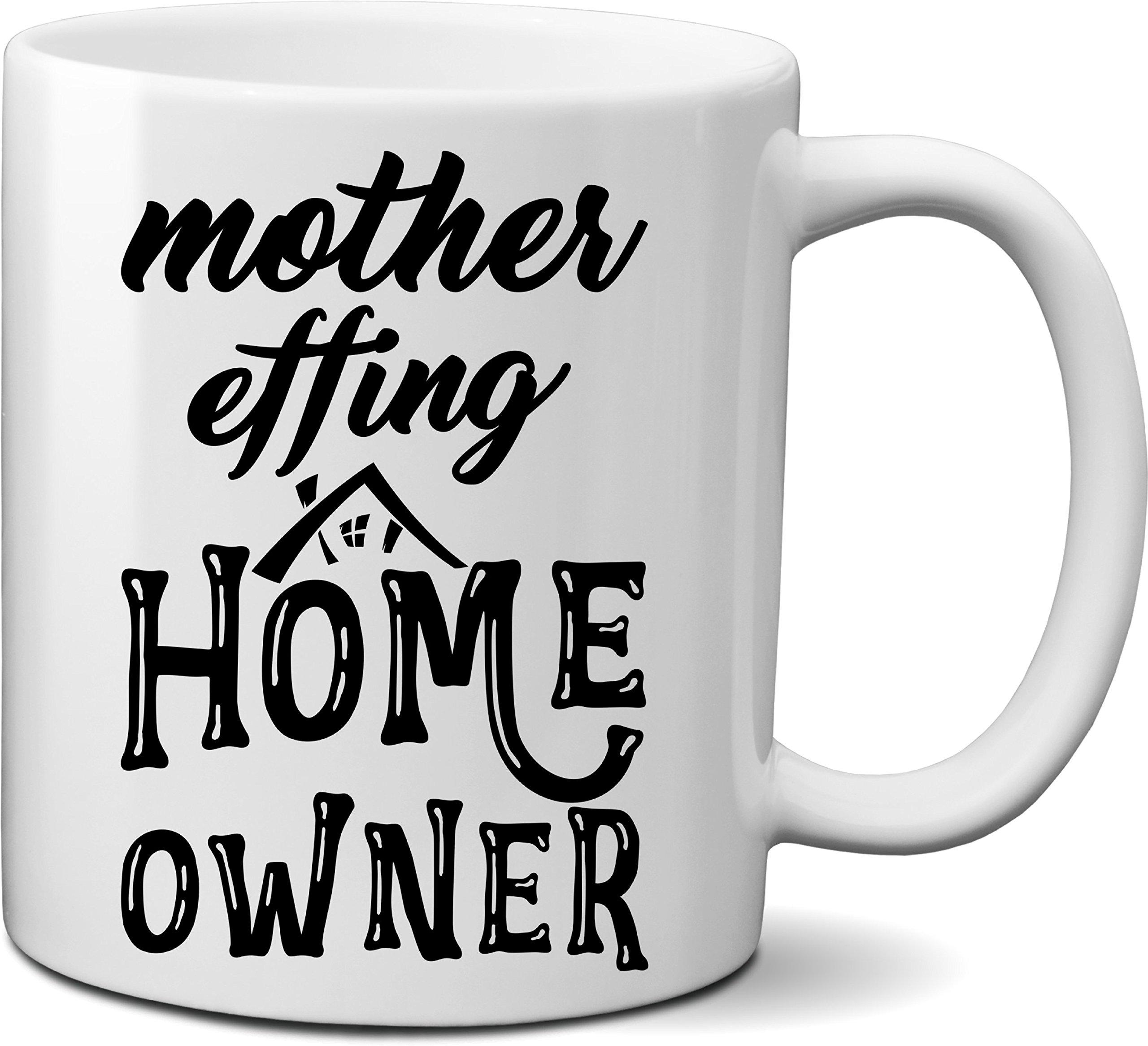 Mother Effing Home Owner Mug- Unique House-warming Gift Idea for New Home Owner- New Home Owner Gift (11oz)