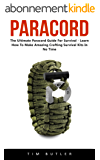 Paracord: The Ultimate Paracord Guide For Survival - Learn How To Make Amazing Crafting Survival Kits In No Time! (English Edition)