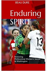 Enduring Spirit: Restoring Professional Women's Soccer to Washington Kindle Edition