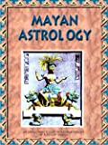 MAYAN ASTROLOGY: An Easy & Complete Guide To Mayan Astrology