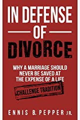 In Defense of Divorce: Why A Marriage Should Never Be Saved At The Expense of a Life Kindle Edition