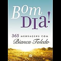 Bom dia!: 365 mensagens com Bianca Toledo
