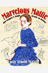 Marvelous Mattie: How Margaret E. Knight Became an Inventor Kindle Edition