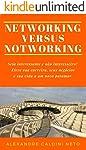 NETWORKING VERSUS NOTWORKING: Seja interessante e não interesseiro. Eleve sua carreira, seus negócios e sua vida a um...